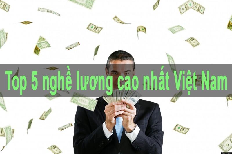 Top 5 nghề lương cao nhất Việt Nam